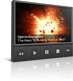 Opt-In Explosion: The Keys To Building Your List, FAST