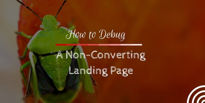 How to Debug a Non-Converting Landing Page