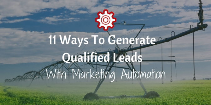 11 Ways To Generate Tremendously Qualified Leads With Marketing Automation (1)
