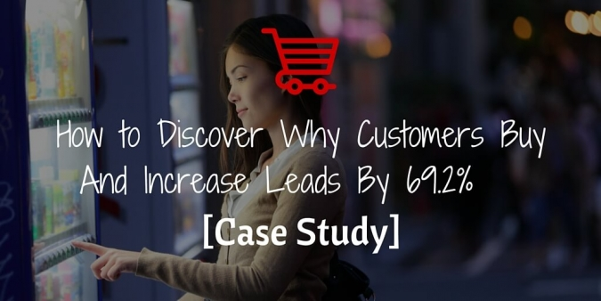 How to Discover Why Customers Buy And Increase Leads By 69.2% [Case Study]