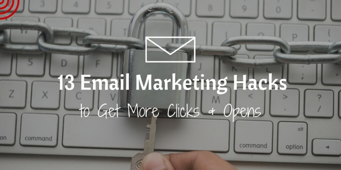 13 Email Marketing Hacks to Get More Clicks & Opens