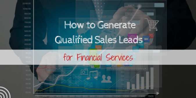 How to Generate Qualified Sales Leads for Financial Services