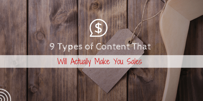 9 Types of Content That Will Actually Make You Sales (With Examples)
